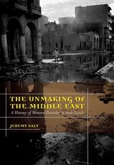 The Unmaking of the Middle EastA History of Western Disorder in Arab Lands$