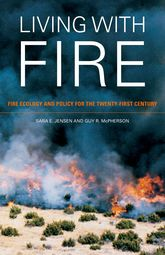 Living with Fire: Fire Ecology and Policy for the Twenty-first Century