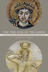The Two Eyes of the Earth: Art and Ritual of Kingship between Rome and Sasanian Iran