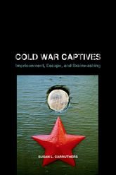 Cold War Captives: Imprisonment, Escape, and Brainwashing