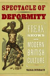 Spectacle of DeformityFreak Shows and Modern British Culture$