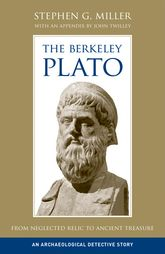The Berkeley Plato: From Neglected Relic to Ancient Treasure, An Archaeological Detective Story