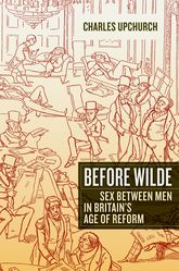 Before WildeSex between Men in Britain's Age of Reform