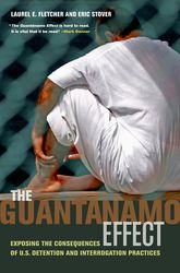 The Guantánamo EffectExposing the Consequences of U.S. Detention and Interrogation Practices