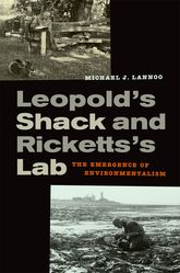 Leopold's Shack and Ricketts's LabThe Emergence of Environmentalism