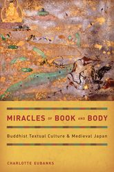 Miracles of Book and Body – Buddhist Textual Culture and Medieval Japan - California Scholarship Online