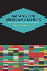 Making the Mexican DiabeticRace, Science, and the Genetics of Inequality