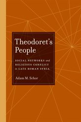 Theodoret's PeopleSocial Networks and Religious Conflict in Late Roman Syria