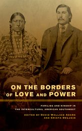 On the Borders of Love and PowerFamilies and Kinship in the Intercultural American Southwest