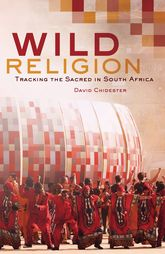 Wild ReligionTracking the Sacred in South Africa