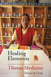 Healing ElementsEfficacy and the Social Ecologies of Tibetan Medicine
