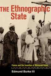 The Ethnographic StateFrance and the Invention of Moroccan Islam