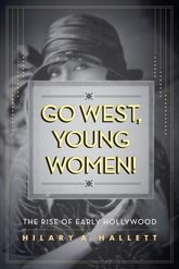 """Go West, Young Women!"": The Rise of Early Hollywood"