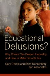 Educational Delusions?Why Choice Can Deepen Inequality and How to Make Schools Fair