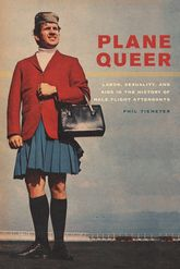 "Plane Queer""Labor, Sexuality, and AIDS in the History of Male Flight Attendants""$"