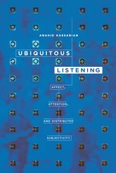 "Ubiquitous Listening""Affect, Attention, and Distributed Subjectivity"""