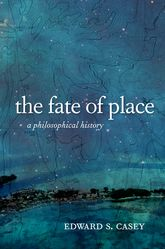 The Fate of PlaceA Philosophical History
