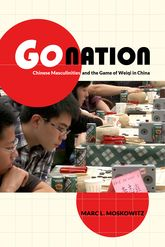 Go NationChinese Masculinities and the Game of Weiqi in China$