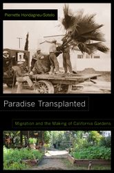 Paradise TransplantedMigration and the Making of California Gardens$