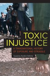 Toxic InjusticeA Transnational History of Exposure and Struggle