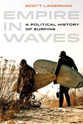 Empire in WavesA Political History of Surfing$