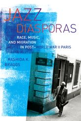 "Jazz Diasporas: ""Race, Music, and Migration in Post-World War II Paris"""