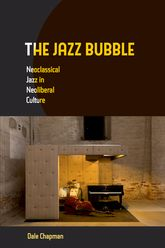 Jazz BubbleNeoclassical Jazz in Neoliberal Culture