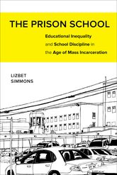 Prison SchoolEducational Inequality and School Discipline in the Age of Mass Incarceration$