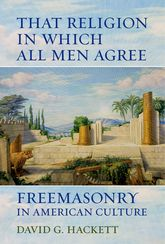 That Religion in Which All Men AgreeFreemasonry in American Culture