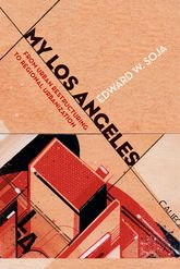 My Los Angeles: From Urban Restructuring to Regional Urbanization