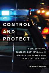 Control and ProtectCollaboration, Carceral Protection, and Domestic Sex Trafficking in the United States