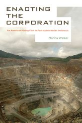 Enacting the CorporationAn American Mining Firm in Post-Authoritarian Indonesia