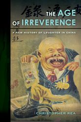 Age of Irreverence: A New History of Laughter in China