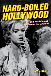 Hard-Boiled Hollywood – Crime and Punishment in Postwar Los Angeles - California Scholarship Online