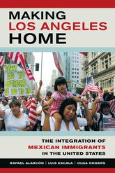 Making Los Angeles Home: The Integration of Mexican Immigrants in the United States
