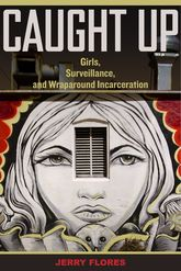 Caught UpGirls, Surveillance, and Wraparound Incarceration$