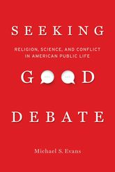 "Seeking Good Debate""Religion, Science, and Conflict in American Public Life""$"