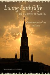 Living Faithfully in an Unjust WorldCompassionate Care in Russia