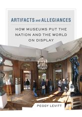 Artifacts and AllegiancesHow Museums Put the Nation and the World on Display$