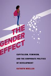 Gender EffectCapitalism, Feminism, and the Corporate Politics of Development