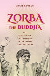 "Zorba the Buddha""Sex, Spirituality, and Capitalism in the Global Osho Movement"""