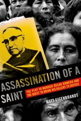 Assassination of a SaintThe Plot to Murder Óscar Romero and the Quest to Bring His Killers to Justice