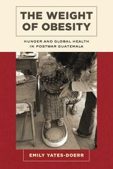 Weight of ObesityHunger and Global Health in Postwar Guatemala$