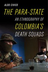 Para-State: An Ethnography of Colombia's Death Squads