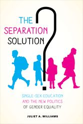 Separation Solution?Single-Sex Education and the New Politics of Gender Equality