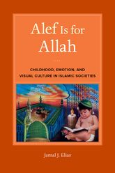Alef Is for Allah – Childhood, Emotion, and Visual Culture in Islamic Societies | California Scholarship Online