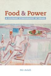 Food and PowerA Culinary Ethnography of Israel$