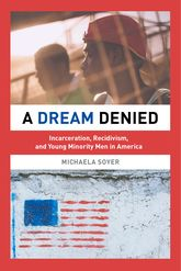 Dream DeniedIncarceration, Recidivism, and Young Minority Men in America