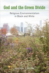 God and the Green Divide – Religious Environmentalism in Black and White | California Scholarship Online