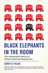 Black Elephants in the RoomThe Unexpected Politics of African American Republicans$